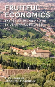 Fruitful Economics - Papers in honor of and by Jean-Paul Fitoussi ebook by Eloi Laurent, J. Le Cacheux, Jacques Le Cacheux,...