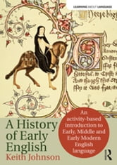 The History of Early English - An activity-based approach ebook by Keith Johnson