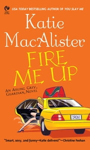 Fire Me Up - An Aisling Grey, Guardian, Novel ebook by Katie Macalister