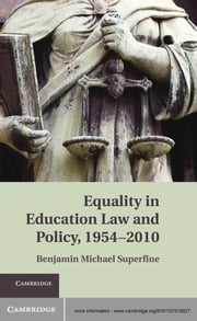 Equality in Education Law and Policy, 1954–2010 ebook by Benjamin M. Superfine