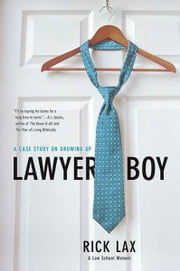 Lawyer Boy - A Case Study on Growing Up ebook by Rick Lax