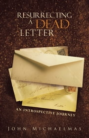 Resurrecting a Dead Letter - An Introspective Journey ebook by John Michaelmas