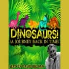 Dinosaurs! (A Journey Back in Time) audiobook by Robert Howes, Tim De Jongh
