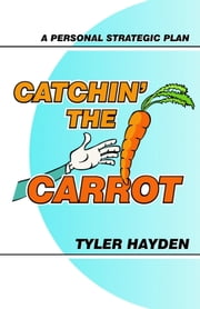 Catchin' the Carrot: A Personal Strategic Plan ebook by Tyler Hayden