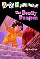 A to Z Mysteries: The Deadly Dungeon ebook by Ron Roy