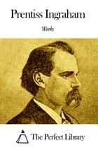 Works of Prentiss Ingraham ebook by Prentiss Ingraham
