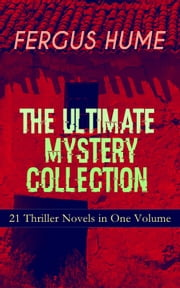 FERGUS HUME - The Ultimate Mystery Collection: 21 Thriller Novels in One Volume - The Mystery of a Hansom Cab, Red Money, The Bishop's Secret, The Pagan's Cup, A Coin of Edward VII, The Secret Passage, The Green Mummy, A Woman's Burden, The Crowned Skull, Hagar of the Pawn-Shop… ebook by Fergus Hume