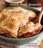 Rustic Fruit Desserts - Crumbles, Buckles, Cobblers, Pandowdies, and More ebook by Cory Schreiber, Julie Richardson
