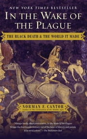 In the Wake of the Plague - The Black Death and the World It Made ebook by Norman F. Cantor