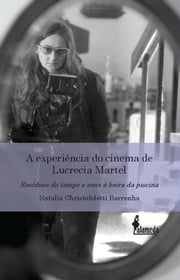 A experiência do cinema Lucrecia Martel ebook by Natalia Christofolletti Barrenha
