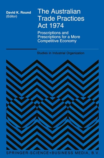 The Australian Trade Practices Act 1974 - Proscriptions and Prescriptions for a More Competitive Economy ebook by