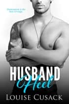 Husband Heel - Husband Series, #3 ebook by Louise Cusack