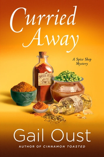 Curried Away - A Spice Shop Mystery ebook by Gail Oust