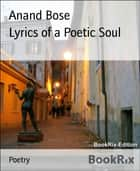 Lyrics of a Poetic Soul ebook by Anand Bose