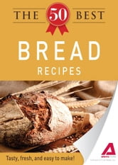 The 50 Best Bread Recipes: Tasty, fresh, and easy to make! - Tasty, fresh, and easy to make! ebook by Adams Media