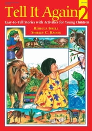 Tell it Again! 2 - Easy-To-Tell Stories with Activities for Young Children ebook by Rebecca Isbell, Shirley Raines