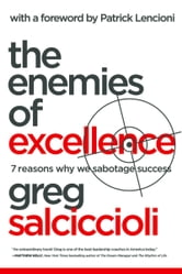 The Enemies of Excellence: 7 Reasons Why We Sabotage Success - 7 Reasons Why We Sabotage Success ebook by Greg Salciccioli,Patrick Lencioni