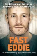 Fast Eddie - My 20 Years on the Run as Britain's Most Wanted Man ebook by Eddie Maher