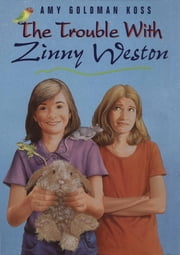 The Trouble with Zinny Weston ebook by Amy Goldman Koss