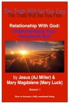Relationship with God: Understanding Your Emotional Self Session 1 ebook by Jesus (AJ Miller),Mary Magdalene (Mary Luck)