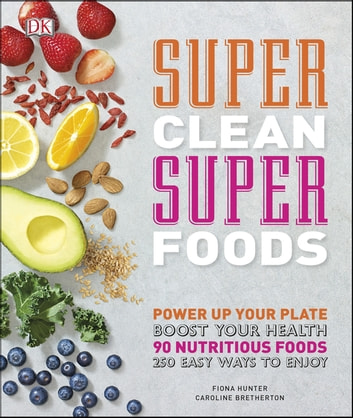 Super Clean Super Foods - Boost Your Health ebook by Caroline Bretherton,Fiona Hunter