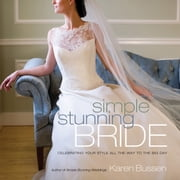 Simple Stunning Bride - Celebrating Your Style All the Way to the Big Day ebook by Karen Bussen