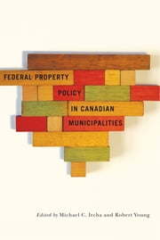 Federal Property Policy in Canadian Municipalities ebook by Michael C. Ircha,Robert A. Young