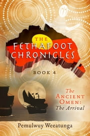 The Fethafoot Chronicles - The Ancient Omen: The Arrival ebook by Pemulwuy Weeatunga