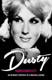 Dusty - An Intimate Portrait of a Musical Legend ebook by Karen Bartlett