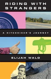 Riding with Strangers - A Hitchhiker's Journey ebook by Elijah Wald