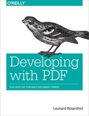 Developing with PDF - Dive Into the Portable Document Format ebook by Leonard Rosenthol