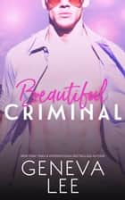 Beautiful Criminal - Las Vegas Sins, #1 ebook by Geneva Lee