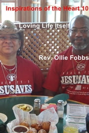 Inspirations of the Heart 10 - Loving Life Itself ebook by Rev. Ollie Fobbs