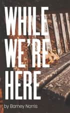 While We'Re Here ebook by Barney Norris