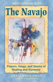Meditations with the Navajo - Prayers, Songs, and Stories of Healing and Harmony ebook by Gerald Hausman,Richard Erdoes