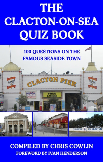 The Clacton-on-Sea Quiz Book ebook by Chris Cowlin