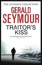 Traitor's Kiss ebook by Gerald Seymour