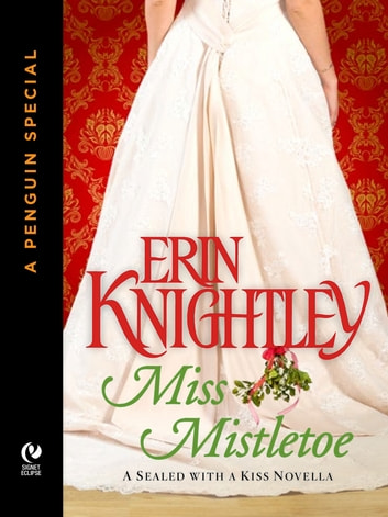 Miss Mistletoe - A Sealed With A Kiss Novella (A Penguin Special from Signet Eclipse) ebook by Erin Knightley