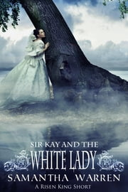 Sir Kay and the White Lady ebook by Samantha Warren