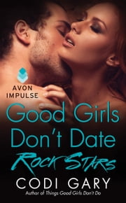 Good Girls Don't Date Rock Stars ebook by Codi Gary