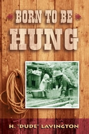 Born to be Hung ebook by H. Dude Lavington