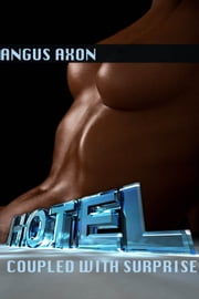 Hotel: coupled with surprise ebook by Angus Axon