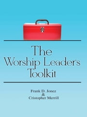 The Worship Leader's Toolkit ebook by Frank D. Jonez,Christopher Merrill