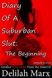 Diary Of A Suburban Slut: The Beginning (Hotwife Erotica) ebook by Delilah Marx