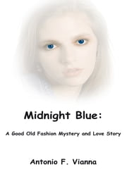 Midnight Blue: A Good Old Fashion Mystery and Love Story ebook by Antonio F. Vianna