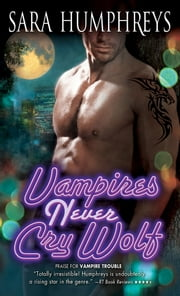 Vampires Never Cry Wolf ebook by Sara Humphreys