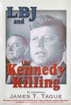 LBJ and the Kennedy Killing ebook by James T. Tague