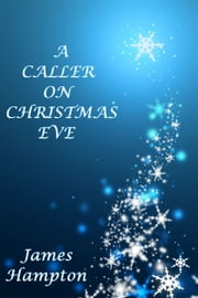 A Caller on Christmas Eve ebook by James Hampton