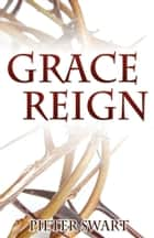 Grace Reign ebook by Pieter Swart