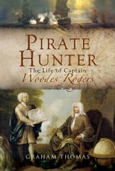 Pirate Hunter: The Life of Captain Woodes Rogers ebook by Graham   Thomas